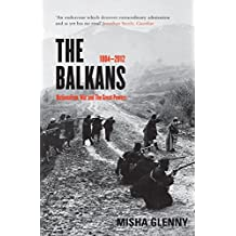 The Balkans: 1804 - 2012: Nationalism, War and the Great Powers by Misha Glenny (1-Nov-2012) Paperback