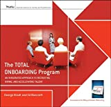 The Total Onboarding Program: An Integrated Approach to Recruiting, Hiring, and Accelerating Talent Facilitators Guide Set by George B. Bradt (2010-10-11)