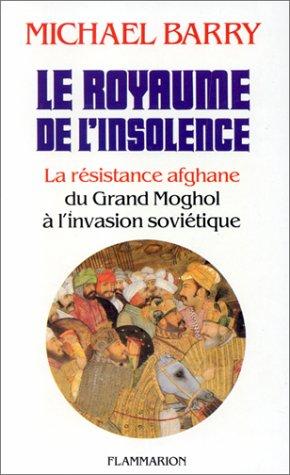 Le Royaume de l'insolence : La résistance afghane du Grand Moghol à l'invasion soviétique