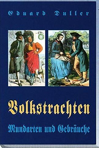 Das deutsche Volk in seinen Mundarten, Sitten, Gebräuchen, Festen und Trachten (Trachten Deutschland)