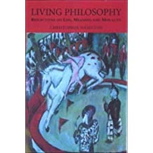 Living Philosophy: Reflections on Life, Meaning and Morality 1st edition by Hamilton, Christopher (2001) Paperback