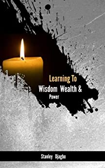 Learning To Wisdom  Wealth & Power (English Edition) par [Djagbo, Stanley]