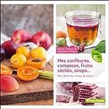 Mes confitures, compotes, fruits séchés, sirops... : Plus de fruits, moins de sucre !