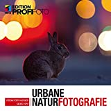 Urbane Naturfotografie - Natur mitten in der Stadt fotografieren (Edition ProfiFoto)