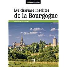 Les charmes insolites de la Bourgogne : 170 lieux étonnants