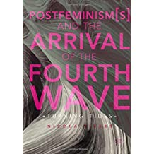 Postfeminism(s) and the Arrival of the Fourth Wave: Turning Tides
