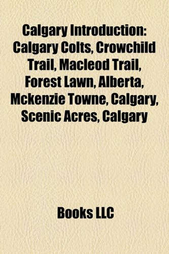 Calgary Introduction: Calgary Colts, Macleod Trail, Crowchild Trail, Forest Lawn, Calgary, Hillhurst, Calgary, Somerset, Calgary, Evergreen