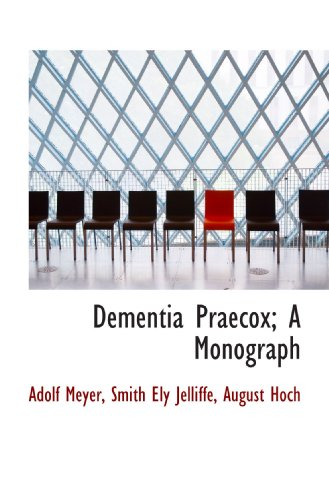 Dementia Praecox; A Monograph