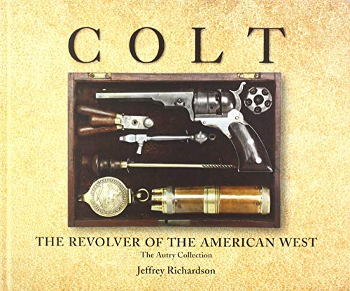 Colt: The Revolver of the American West Old West Classic Weste
