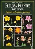Fleurs et plantes d'Europe - Espèces herbacées et arbustes, Comment les observer, les reconnaître, les protéger