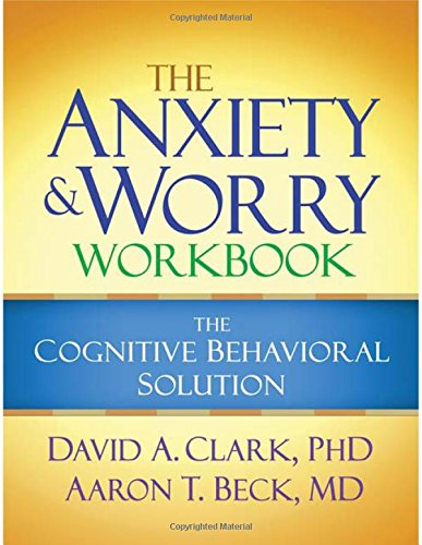 The Anxiety and Worry Workbook: The Cognitive Behavioral Solution por David A. Clark