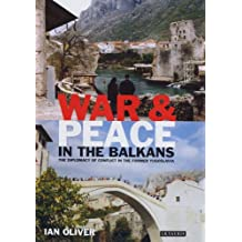 War and Peace in the Balkans: The Diplomacy of Conflict in the Former Yugoslavia (International Library of War Studies)