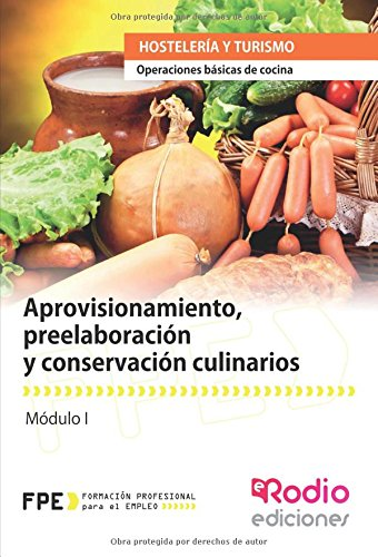 Aprovisionamiento, preelaboración y conservación culinarios (MF0255_1) (Formacion Profesional Empleo)
