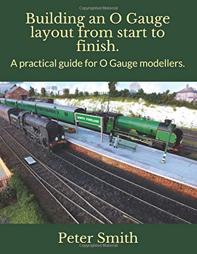 Building an O Gauge layout from start to finish.: A practical guide for O Gauge modellers. - O Gauge Layout