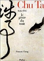 Chu Ta - Le Génie du Trait - 1626 - 1705 de François Cheng
