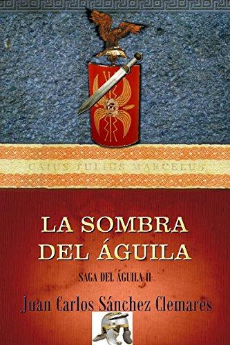 La Sombra del Águila (Saga del Águila nº 2) por Juan Carlos Sánchez Clemares