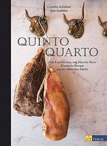 Quinto Quarto: Von Kopf bis Fuss, von Herz bis Niere - klassische Rezepte aus der römischen Küche (Herz Fuß)