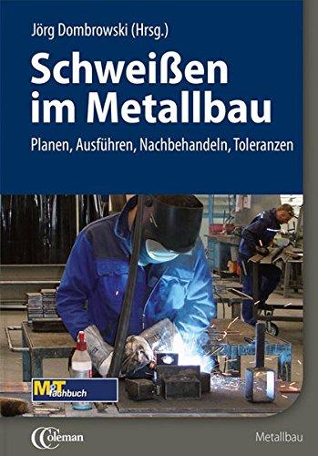 Schweißen im Metallbau: Planen, Ausführen, Nachbehandeln, Toleranzen (Metall Coleman)