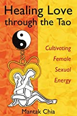 Healing Love through the Tao: Cultivating Female Sexual Energy Paperback