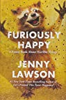 Furiously Happy: A Funny Book About Horrible Things par Lawson