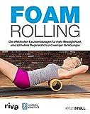 Foam Rolling: Die effektivsten Faszienmassagen für mehr Beweglichkeit, eine schnellere Regeneration und weniger Verletzungen