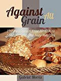Against all grain: The Best Grain Free Health to Lose Weight and Stay Healthy