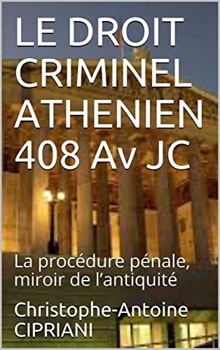 LE DROIT CRIMINEL ATHENIEN 408 Av JC: La procdure pnale, miroir de lantiquit