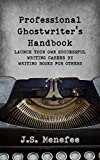 The Professional Ghostwriter's Handbook: Launch your own successful writing career by writing books for others