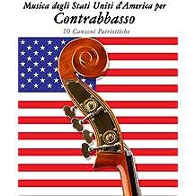 Musica degli Stati Uniti d'America per Contrabbasso: 10 Canzoni Patriottiche (Italian Edition)