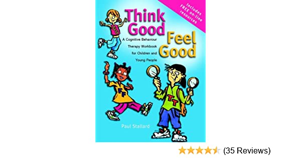 Think Good Feel Good A Cognitive Behaviour Therapy Workbook For