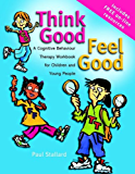 Think Good - Feel Good: A Cognitive Behaviour Therapy Workbook for Children and Young People (English Edition)