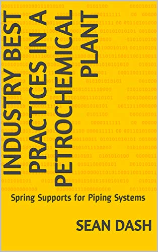 Industry Best Practices in a Petrochemical Plant: Spring Supports for Piping Systems (English Edition) -