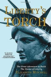 Liberty's Torch: The Great Adventure to Build the Statue of Liberty by Elizabeth Mitchell (2014-07-02)