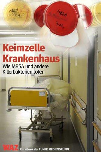 Keimzelle Krankenhaus. WAZ-Ausgabe: Wie MRSA und andere Killerbakterien töten