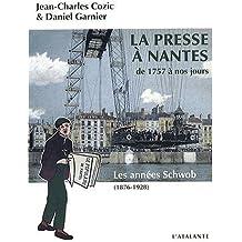 La presse à Nantes de 1757 à nos jours : Tome 2, Les années Schwob (1876-1928)