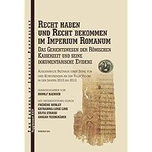 Recht Haben Und Recht Bekommen Im Imperium Romanum: Das Gerichtswesen der Romischen Kaiserzeit Und Seine Dokumentarische Evidenz (Jjp Supplements, Band 24)