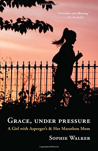 Grace, Under Pressure: A Girl with Asperger's and Her Marathon Mom by Sophie Walker (2013-09-10)