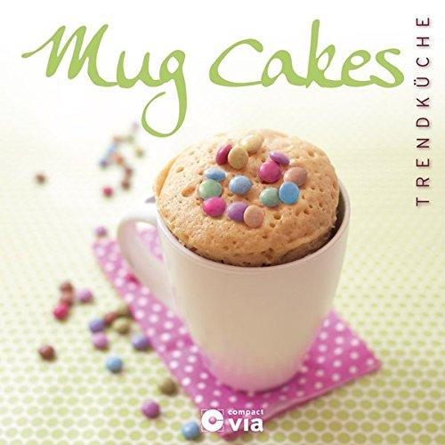 Mug Cakes (Trendküche): Verführerische Küchlein aus der Tasse