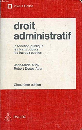 Droit administratif : La fonction publique, les biens publics, les travaux publics (Précis Dalloz)