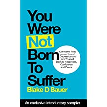 You Were Not Born to Suffer Sampler: How to Overcome Fear, Insecurity and Depression and Love Yourself Back to Freedome, Happiness and Peace (English Edition)