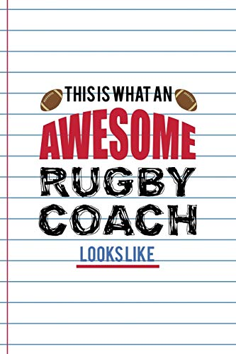 This Is What An Awesome Rugby Coach Looks Like: Coach Notebook Journal Composition Blank Lined Diary Notepad 120 Pages Paperback White