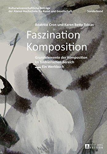 Faszination Komposition: Grundelemente der Komposition im bildnerischen Bereich – Ein Werkbuch – 2, unveränderte Auflage (Kulturwissenschaftliche für Kunst und Gesellschaft, Band 11)