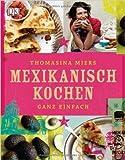 Mexikanisch Kochen ganz einfach von Thomasina Miers ( 24. Januar 2011 )