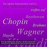 Das tapfere Schneiderlein und Co.: Die berühmtesten Kinder- und Hausmärchen arrangiert mit Meisterwerken der klassischen Musik