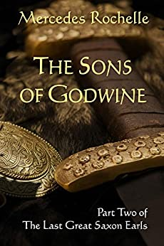 The Sons of Godwine: Part Two of The Last Great Saxon Earls by [Rochelle, Mercedes]