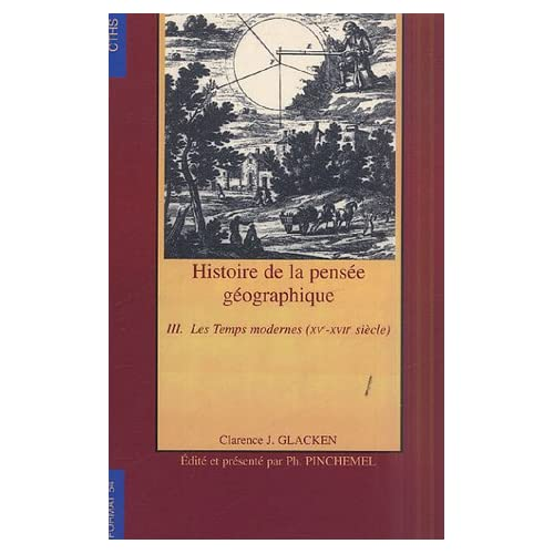 Histoire de la pensée géographique : Tome 3, Les Temps modernes (XVe-XVIIe siècle)