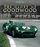 The Glory of Goodwood : The Spiritual Home of British Motor Racing