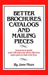 Better Brochures, Catalogs and Mailing Pieces: A Practical Guide with 178 Rules for More Effective Sales Pieces That Cost Less