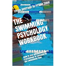 The Swimming Psychology Workbook: How to Use Advanced Sports Psychology to Succeed in the Swimming Pool (English Edition)