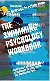 The Swimming Psychology Workbook: How to Use Advanced Sports Psychology to Succeed in the Swimming Pool